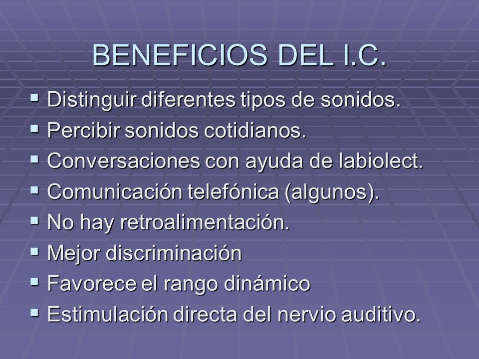 BENEFICIOS DEL I.C. Distinguir diferentes tipos de sonidos.