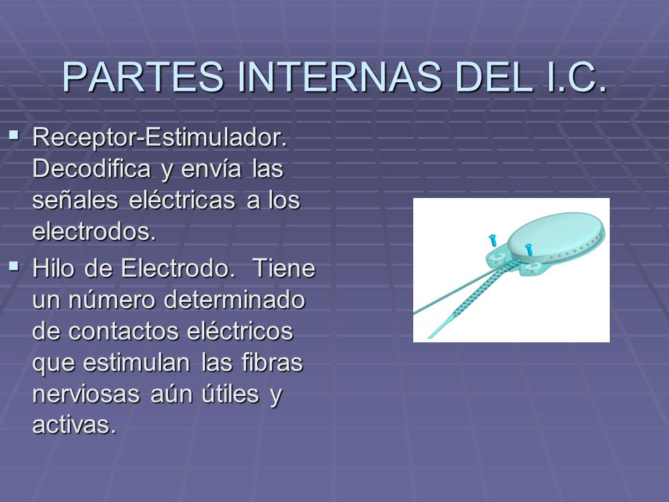PARTES INTERNAS DEL I.C. Receptor-Estimulador. Decodifica y envía las señales eléctricas a los electrodos.