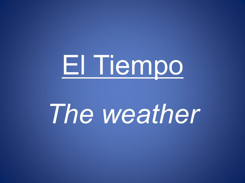 El Tiempo The weather