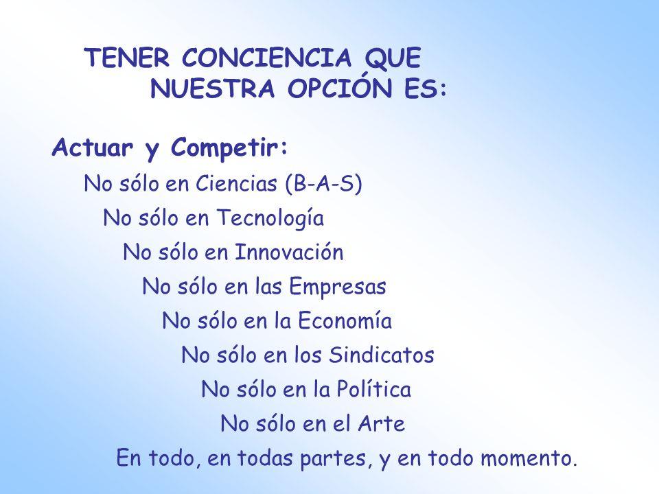 TENER CONCIENCIA QUE NUESTRA OPCIÓN ES: Actuar y Competir: