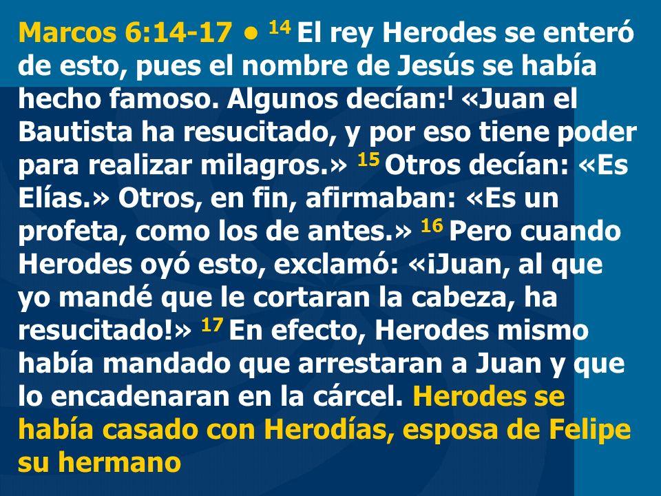 Marcos 6:14-17 • 14 El rey Herodes se enteró de esto, pues el nombre de Jesús se había hecho famoso.