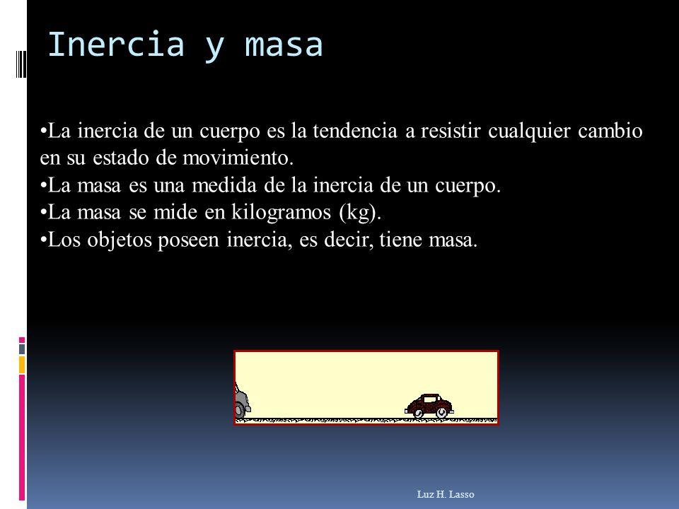 Inercia y masa La inercia de un cuerpo es la tendencia a resistir cualquier cambio en su estado de movimiento.