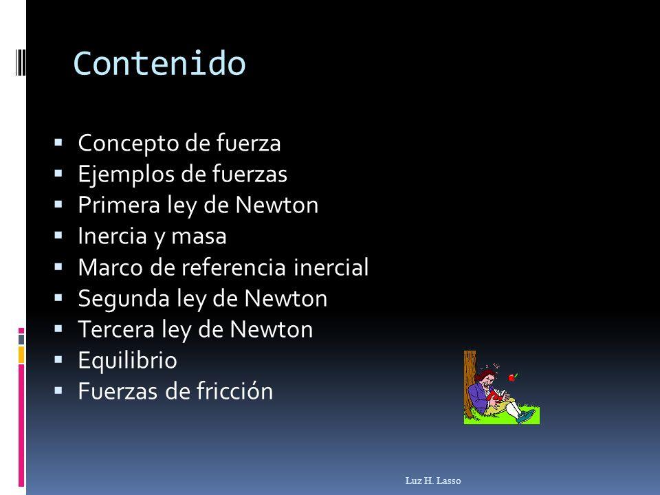 Contenido Concepto de fuerza Ejemplos de fuerzas Primera ley de Newton
