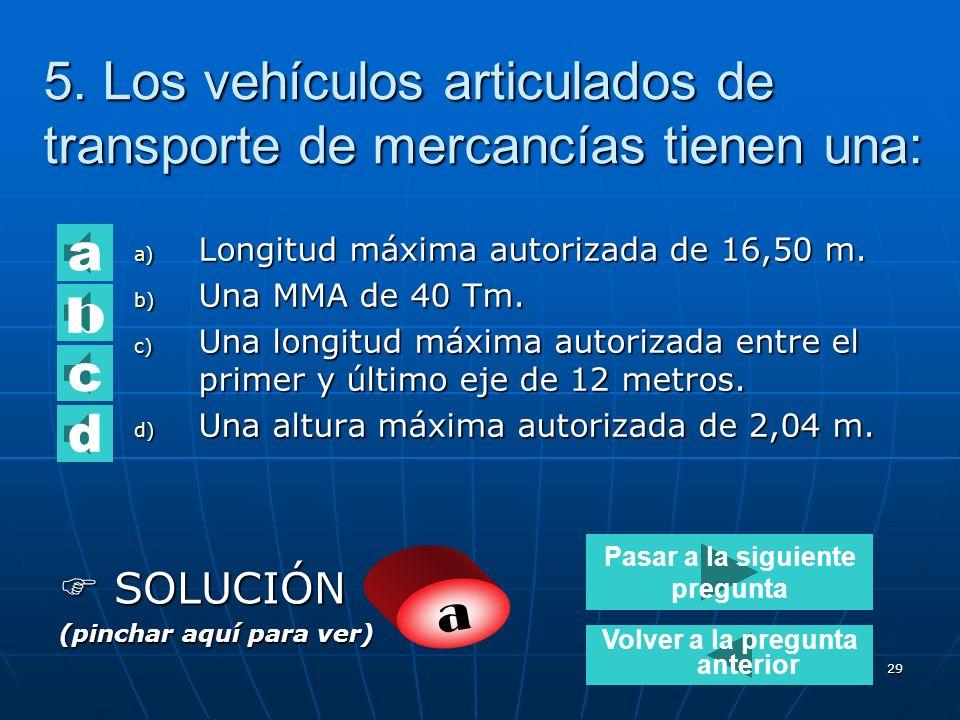 5. Los vehículos articulados de transporte de mercancías tienen una: