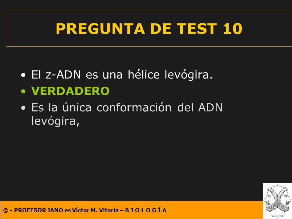 PREGUNTA DE TEST 10 El z-ADN es una hélice levógira. VERDADERO