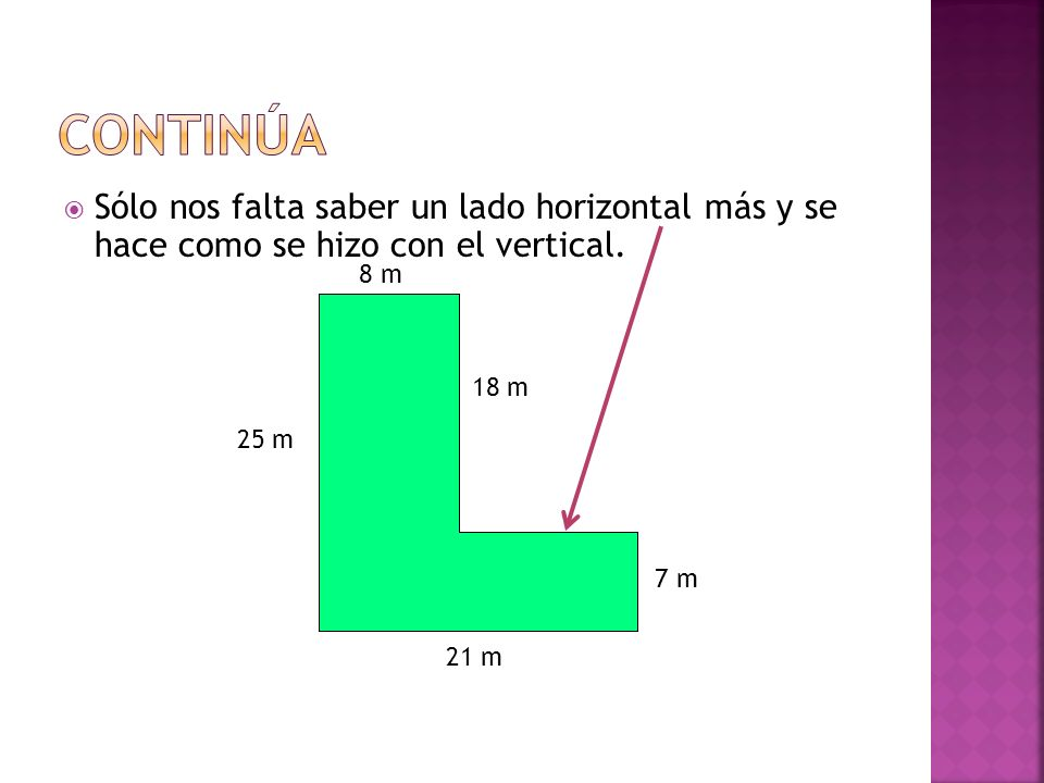 Continúa Sólo nos falta saber un lado horizontal más y se hace como se hizo con el vertical. 8 m.