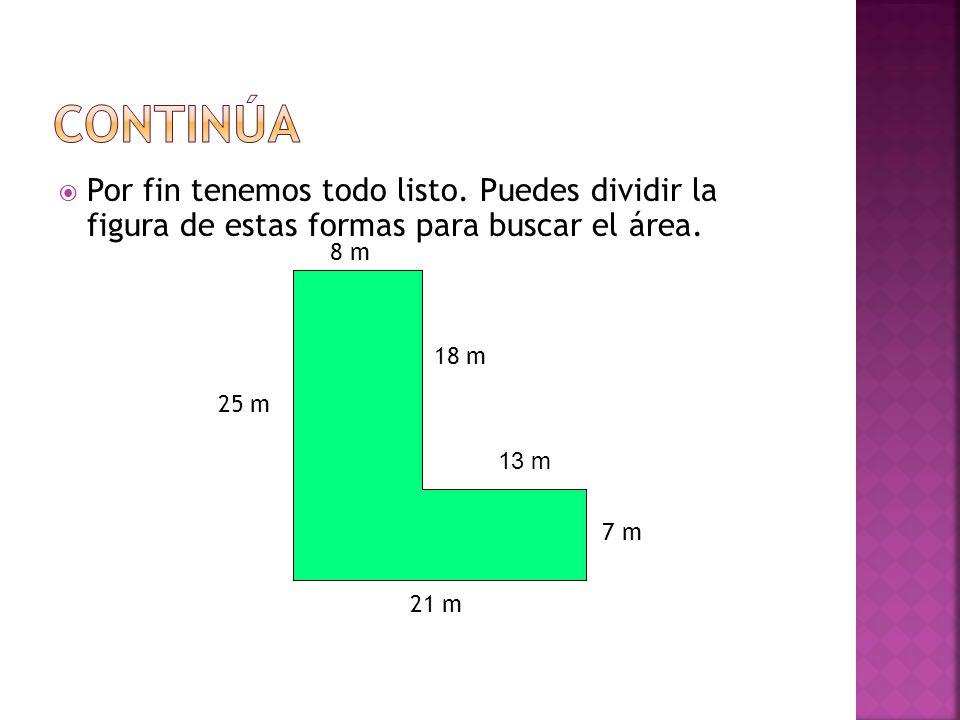 ContinúaPor fin tenemos todo listo. Puedes dividir la figura de estas formas para buscar el área. 8 m.