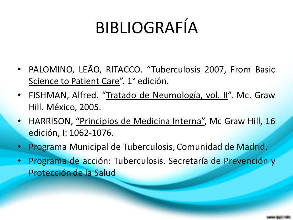 BIBLIOGRAFÍAPALOMINO, LEÃO, RITACCO. Tuberculosis 2007, From Basic Science to Patient Care . 1° edición.