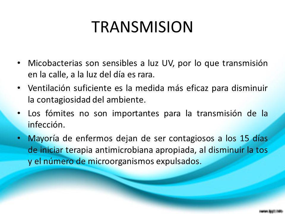 TRANSMISIONMicobacterias son sensibles a luz UV, por lo que transmisión en la calle, a la luz del día es rara.