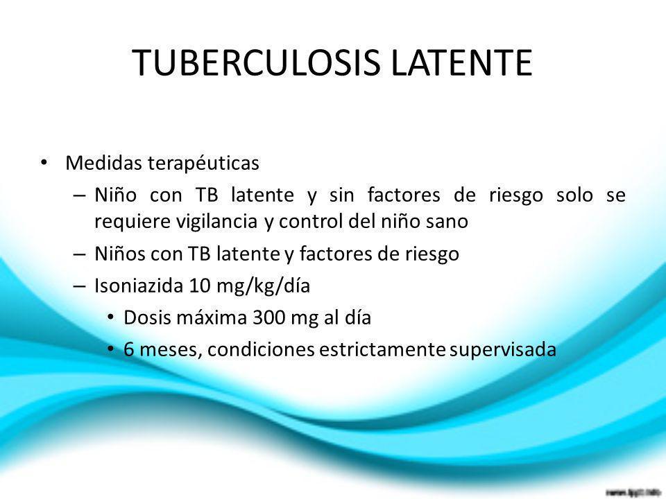TUBERCULOSIS LATENTE Medidas terapéuticas