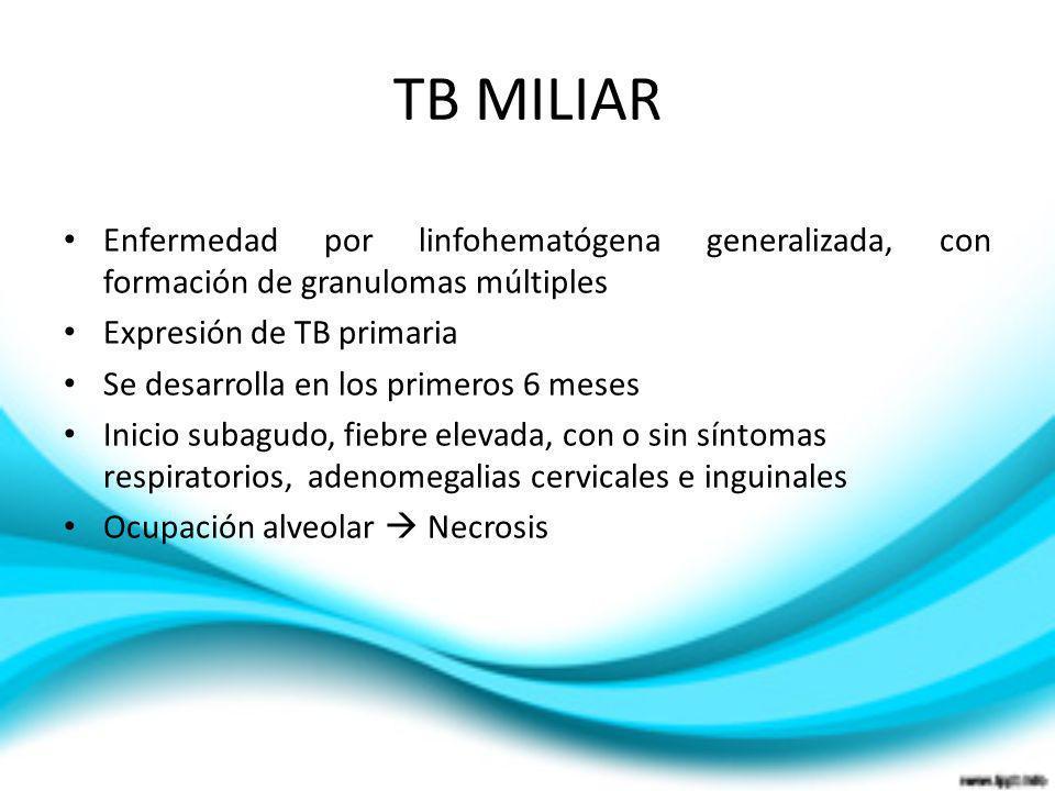 TB MILIAREnfermedad por linfohematógena generalizada, con formación de granulomas múltiples. Expresión de TB primaria.