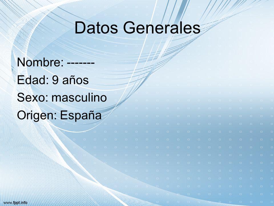 Datos Generales Nombre: ------- Edad: 9 años Sexo: masculino
