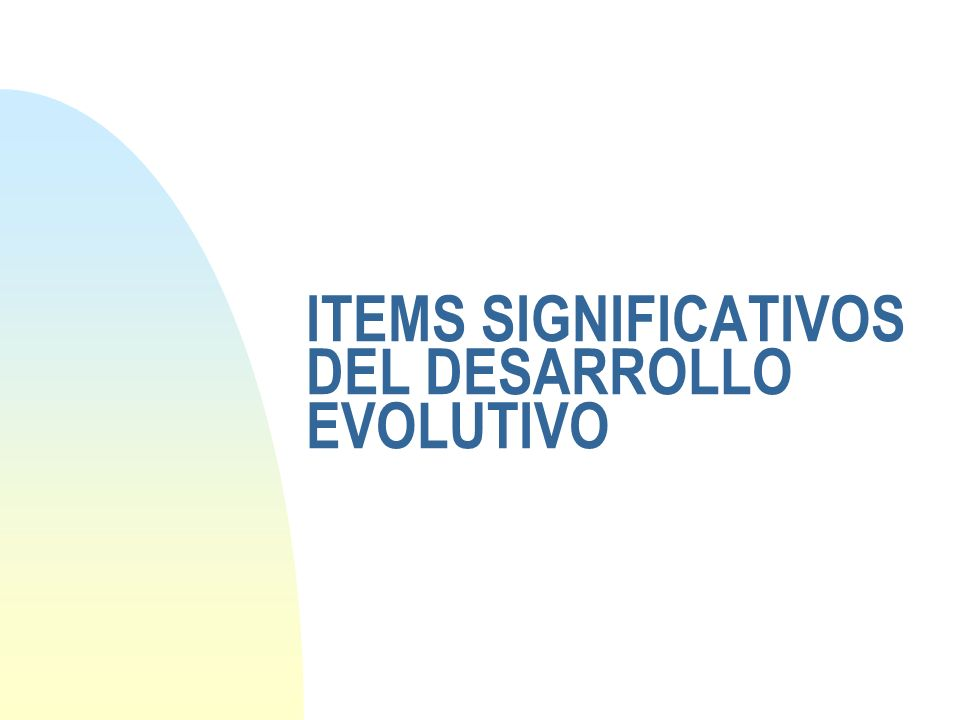 ITEMS SIGNIFICATIVOS DEL DESARROLLO EVOLUTIVO