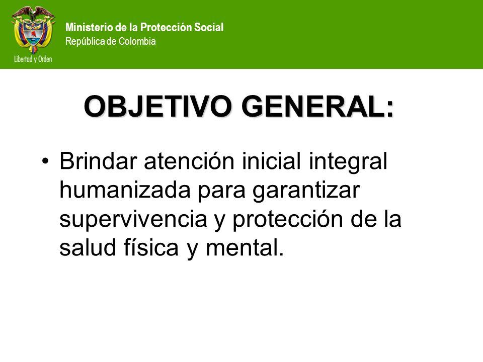 OBJETIVO GENERAL: Brindar atención inicial integral humanizada para garantizar supervivencia y protección de la salud física y mental.