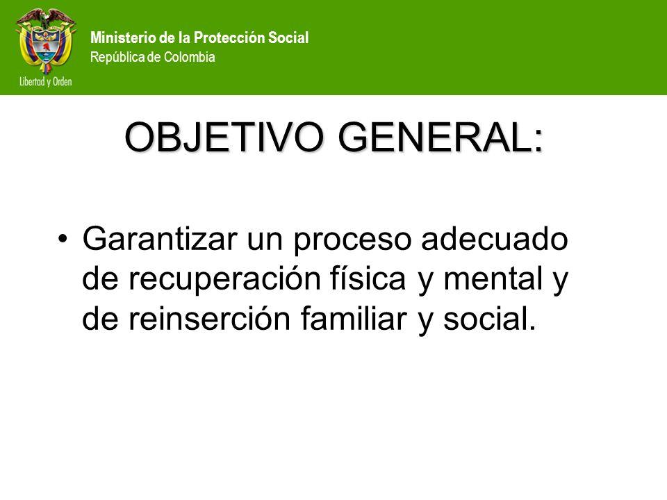 OBJETIVO GENERAL: Garantizar un proceso adecuado de recuperación física y mental y de reinserción familiar y social.