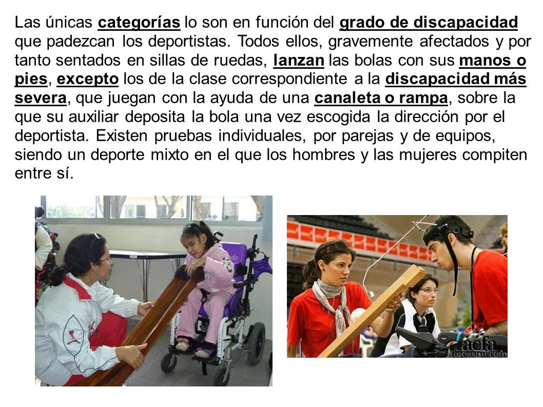 Las únicas categorías lo son en función del grado de discapacidad que padezcan los deportistas.