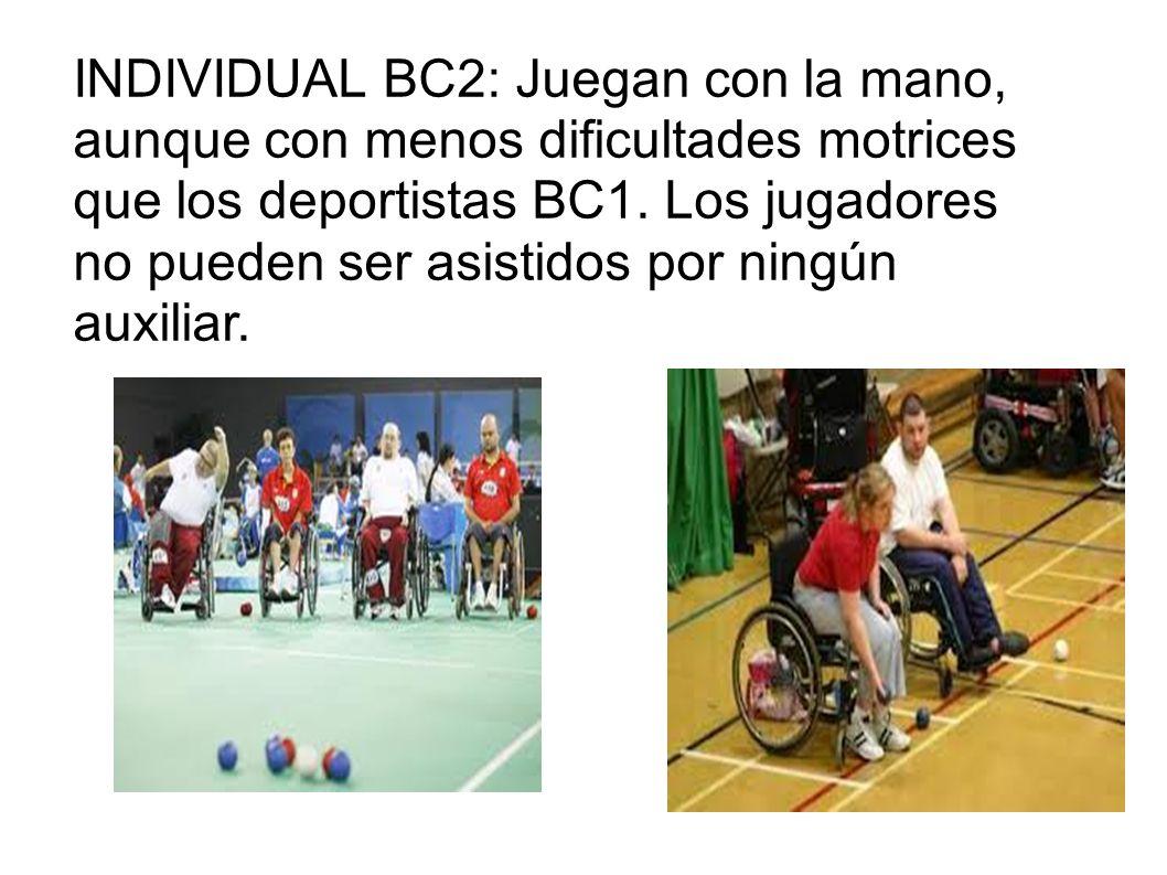 INDIVIDUAL BC2: Juegan con la mano, aunque con menos dificultades motrices que los deportistas BC1.
