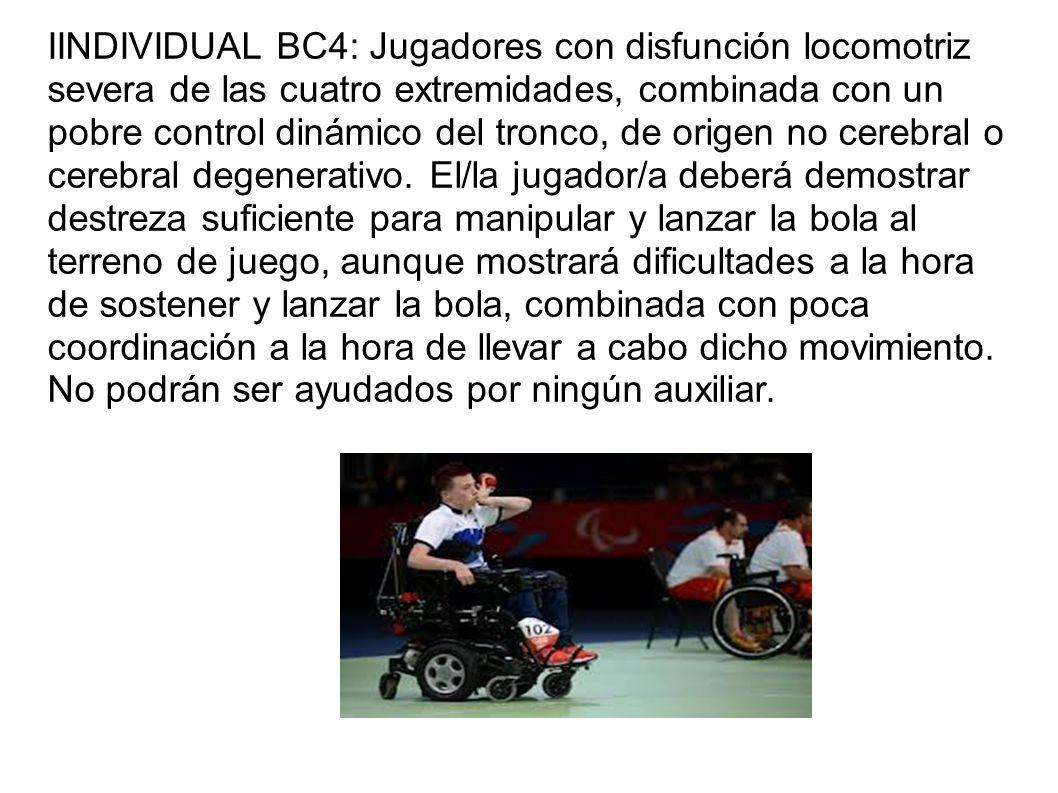 IINDIVIDUAL BC4: Jugadores con disfunción locomotriz severa de las cuatro extremidades, combinada con un pobre control dinámico del tronco, de origen no cerebral o cerebral degenerativo.