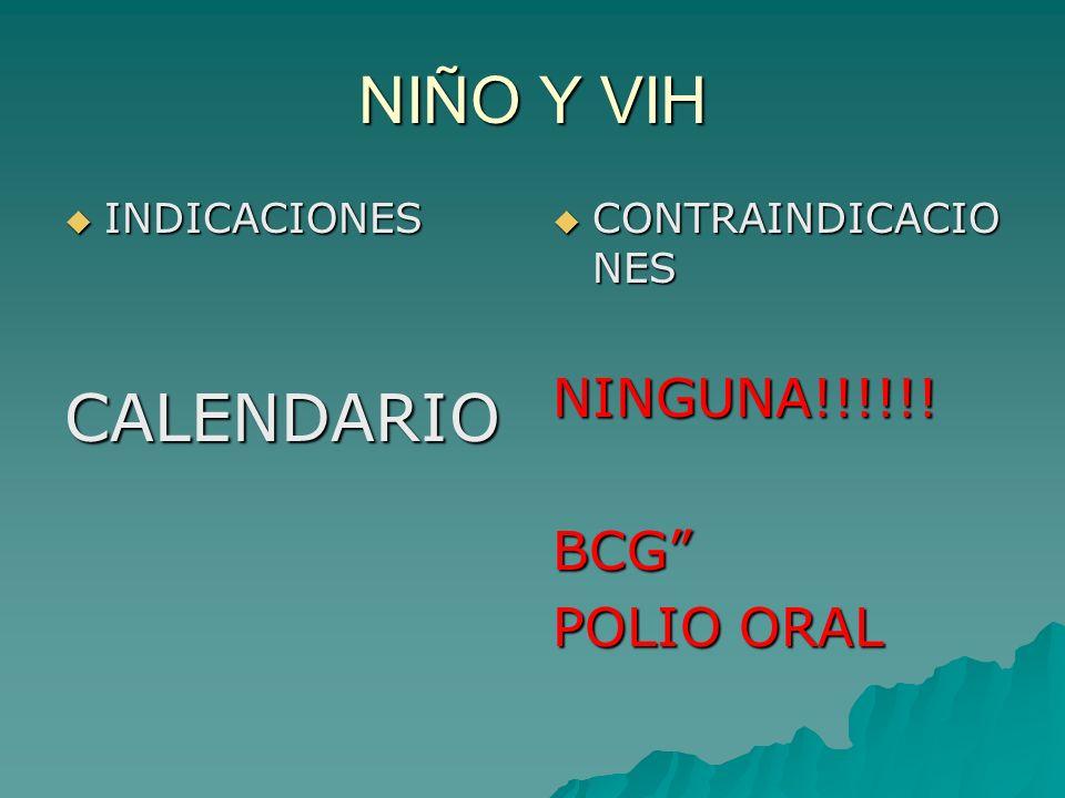NIÑO Y VIH CALENDARIO NINGUNA!!!!!! BCG POLIO ORAL INDICACIONES