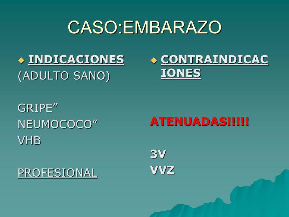 CASO:EMBARAZO INDICACIONES (ADULTO SANO) GRIPE NEUMOCOCO VHB