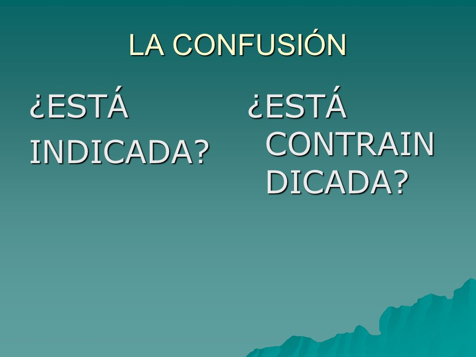 LA CONFUSIÓN ¿ESTÁ INDICADA ¿ESTÁ CONTRAINDICADA