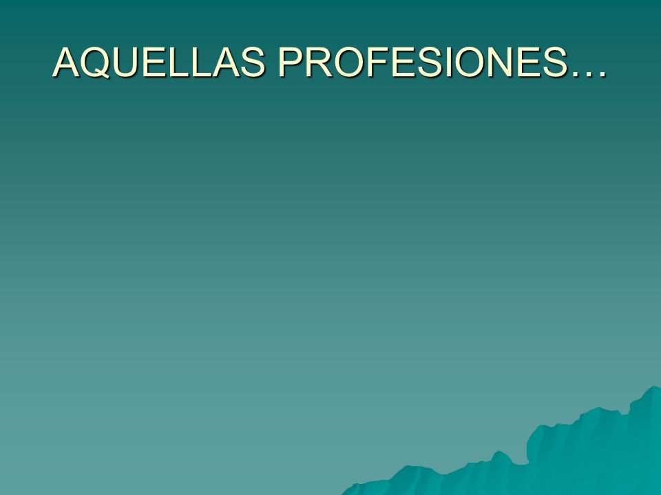 AQUELLAS PROFESIONES…