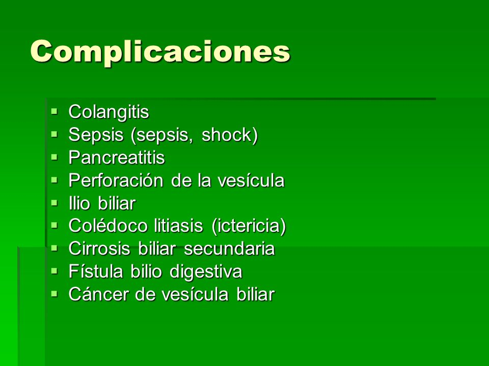 Complicaciones Colangitis Sepsis (sepsis, shock) Pancreatitis