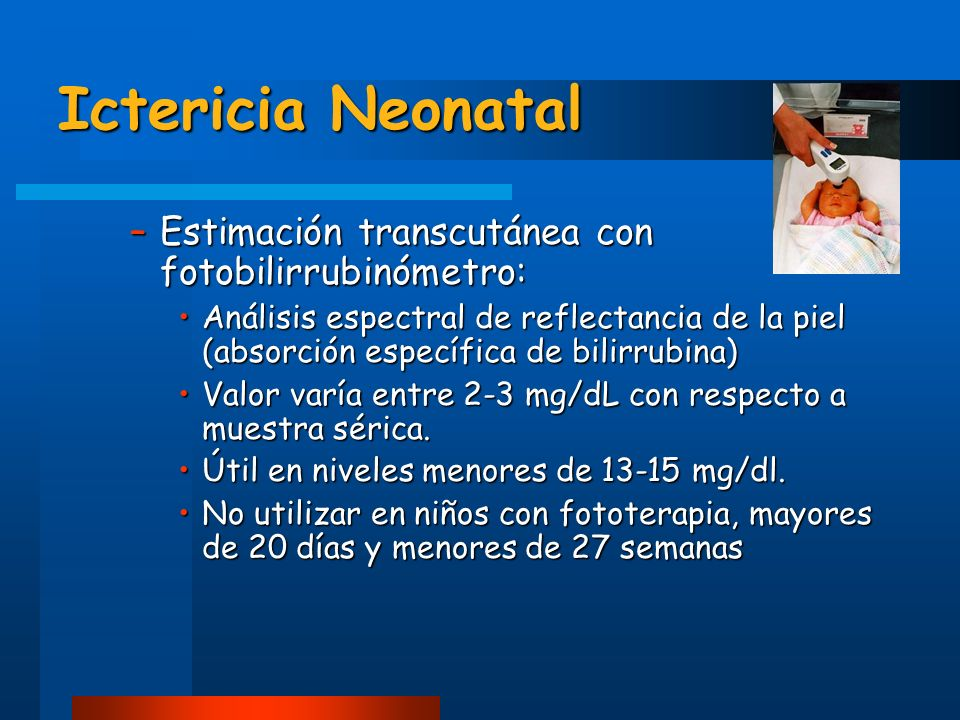 Ictericia Neonatal Estimación transcutánea con fotobilirrubinómetro: