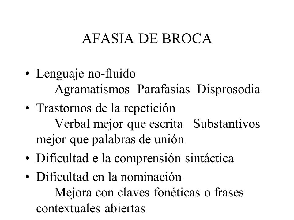 AFASIA DE BROCA Lenguaje no-fluido Agramatismos Parafasias Disprosodia
