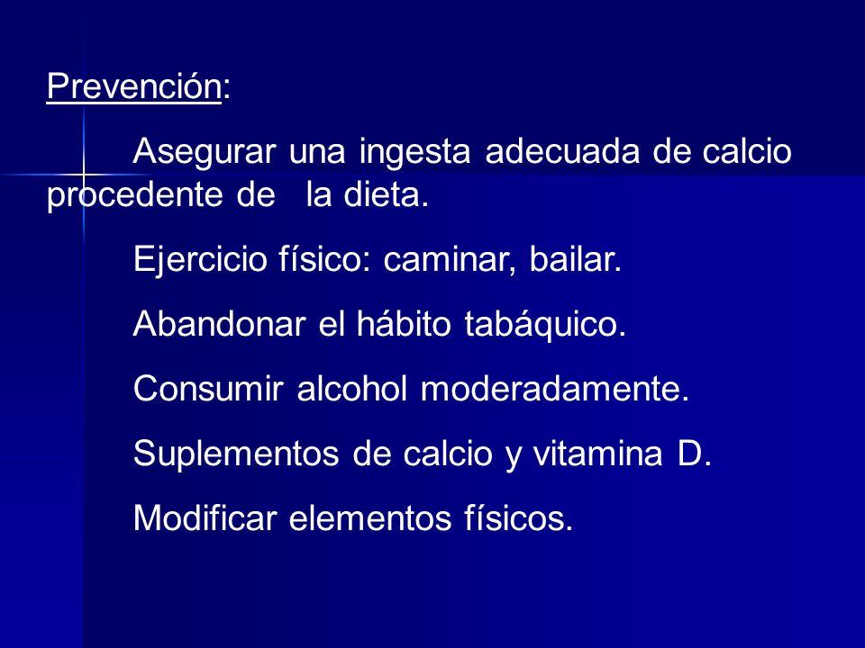 Prevención: Asegurar una ingesta adecuada de calcio procedente de la dieta. Ejercicio físico: caminar, bailar.