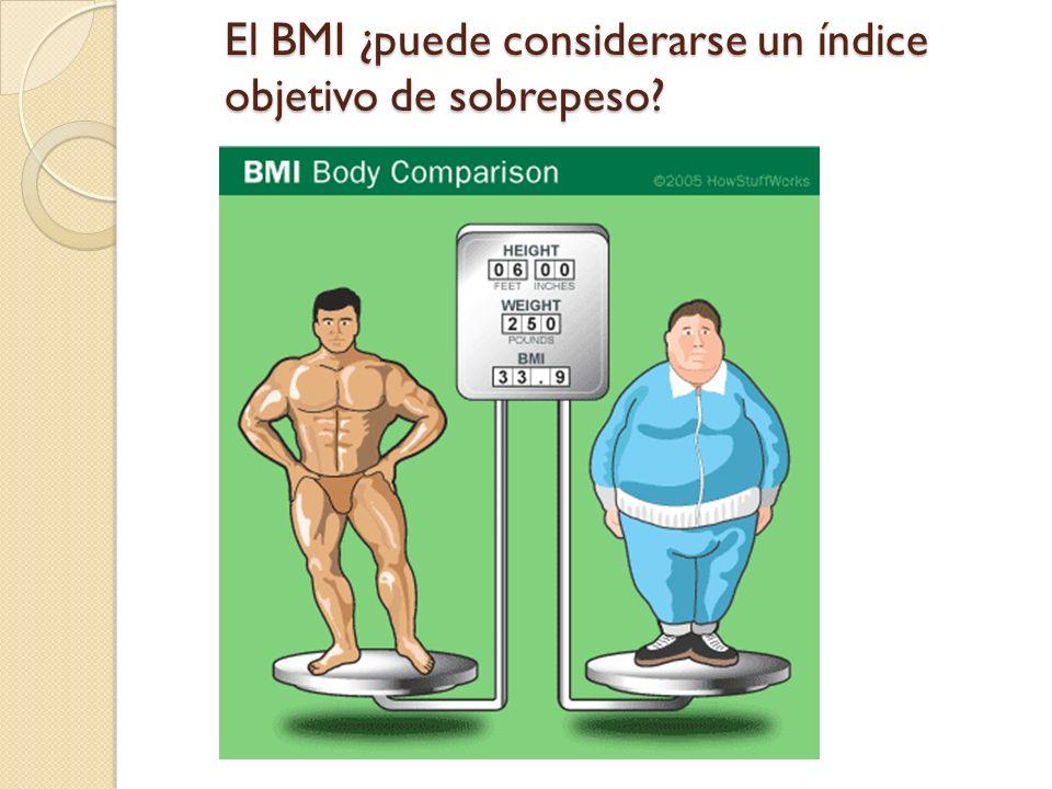 El BMI ¿puede considerarse un índice objetivo de sobrepeso
