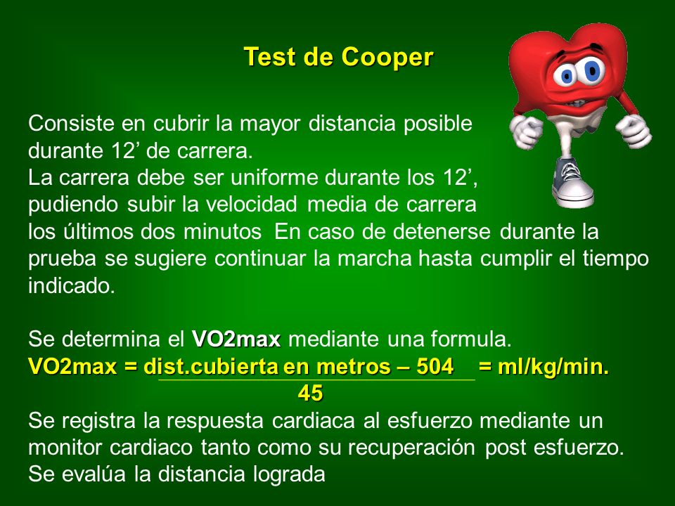 Test de Cooper Consiste en cubrir la mayor distancia posible