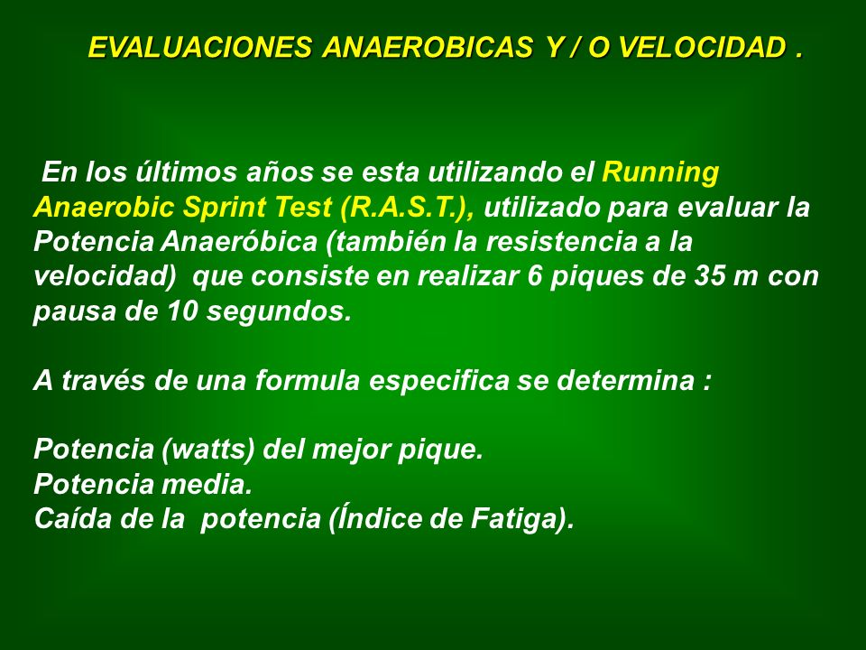 EVALUACIONES ANAEROBICAS Y / O VELOCIDAD .