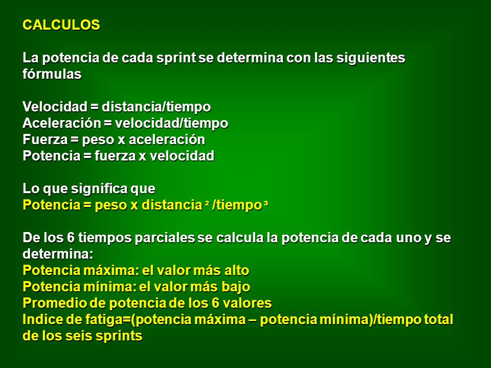 CALCULOS La potencia de cada sprint se determina con las siguientes fórmulas. Velocidad = distancia/tiempo.
