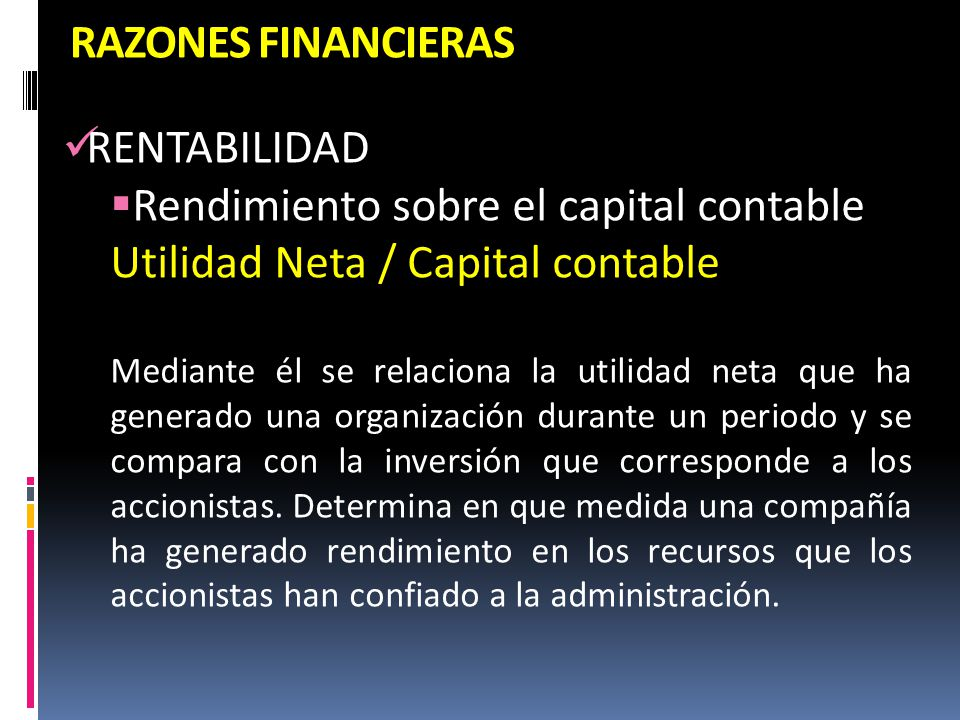 Rendimiento sobre el capital contable Utilidad Neta / Capital contable