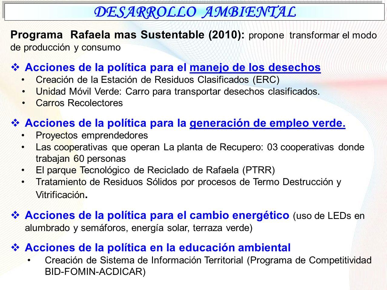 DESARROLLO AMBIENTAL Programa Rafaela mas Sustentable (2010): propone transformar el modo de producción y consumo.