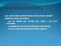 ANALGESIA PREVENTIVA ¿LOS AINES DEBEN ADMINISTRARSE ANTES DE UNA CIRUGÍA DEBEMOS TOMAR EN CUENTA: