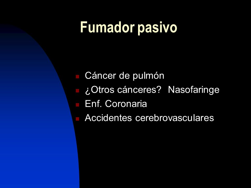 Fumador pasivo Cáncer de pulmón ¿Otros cánceres Nasofaringe