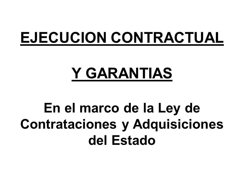 EJECUCION CONTRACTUAL Y GARANTIAS En el marco de la Ley de Contrataciones y Adquisiciones del Estado