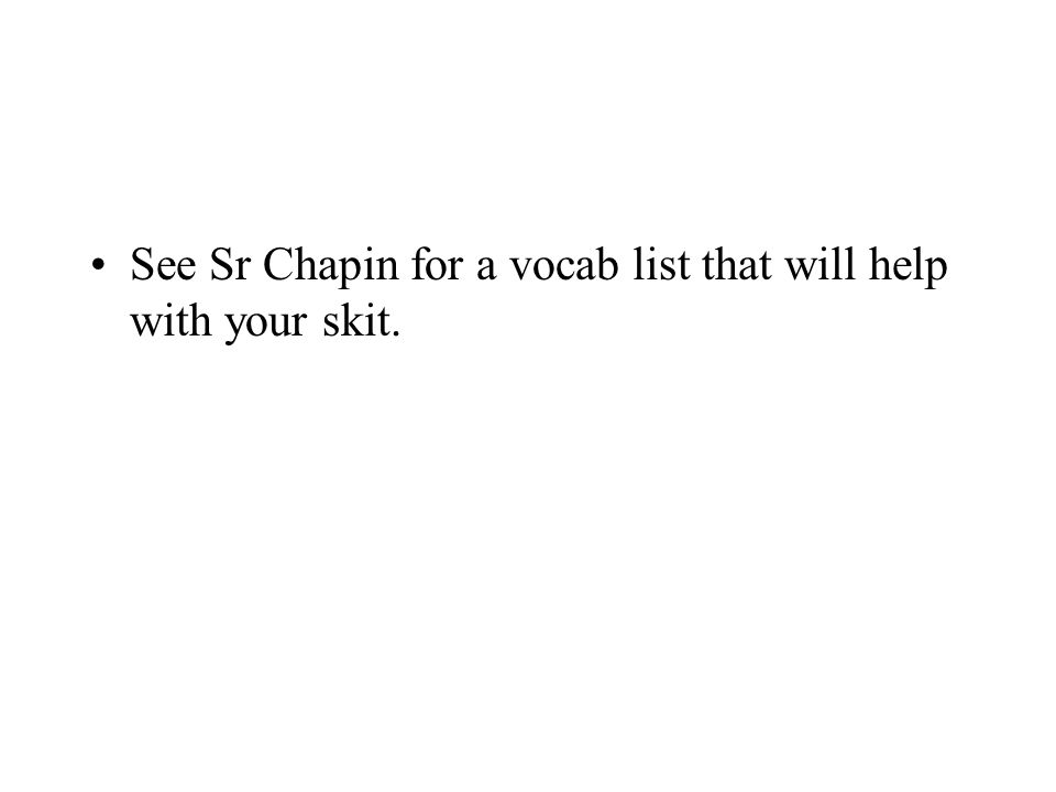 See Sr Chapin for a vocab list that will help with your skit.