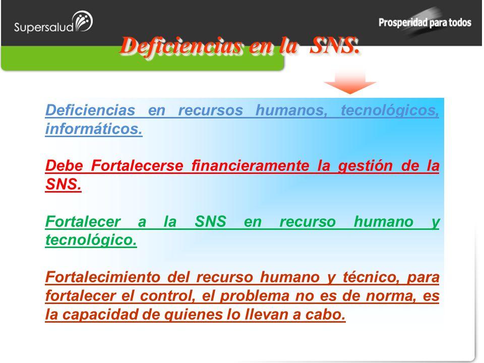 Deficiencias en la SNS. Deficiencias en recursos humanos, tecnológicos, informáticos. Debe Fortalecerse financieramente la gestión de la SNS.