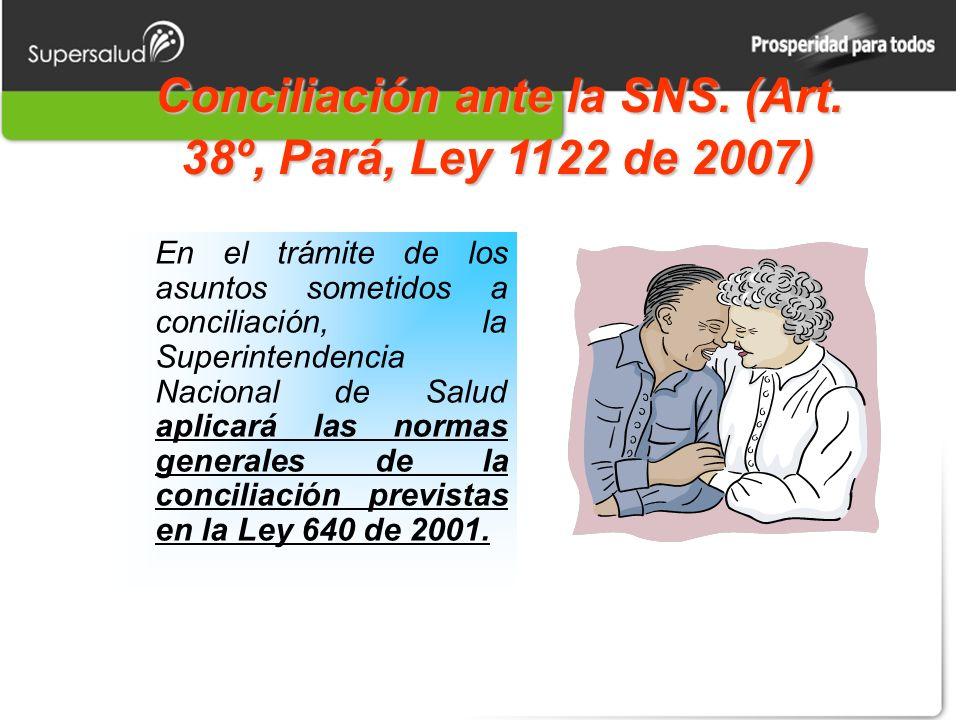 Conciliación ante la SNS. (Art. 38º, Pará, Ley 1122 de 2007)