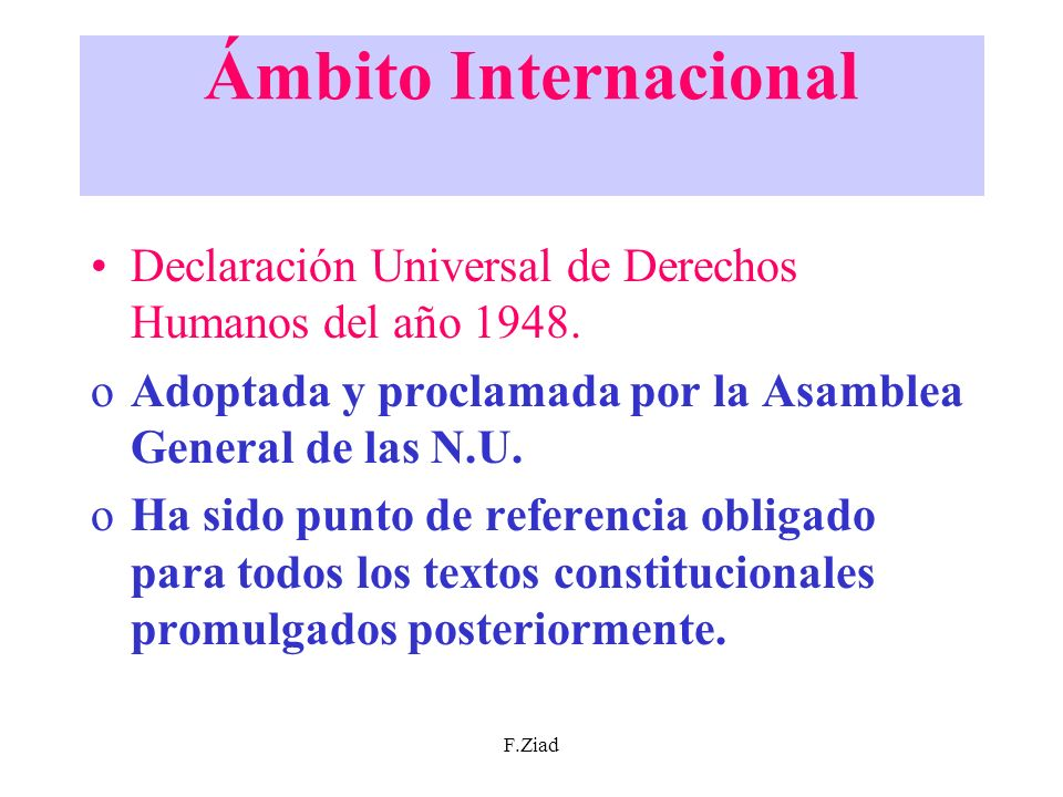 Ámbito Internacional Declaración Universal de Derechos Humanos del año 1948. Adoptada y proclamada por la Asamblea General de las N.U.