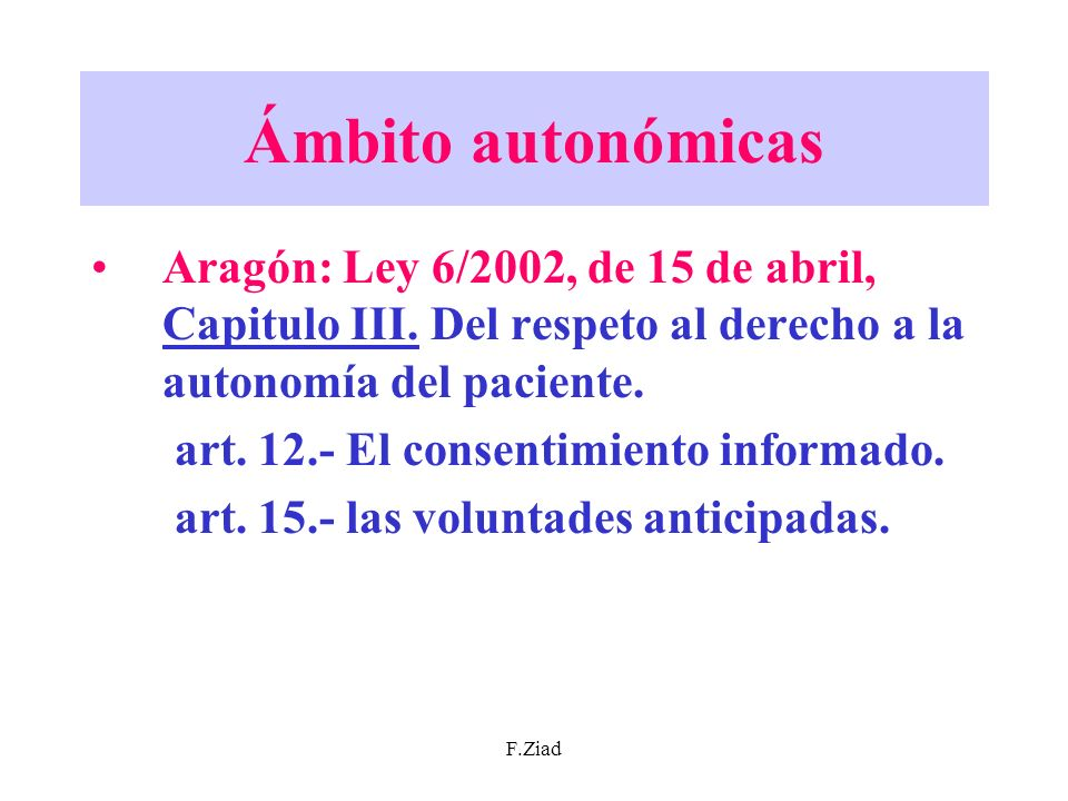 Ámbito autonómicas Aragón: Ley 6/2002, de 15 de abril, Capitulo III. Del respeto al derecho a la autonomía del paciente.