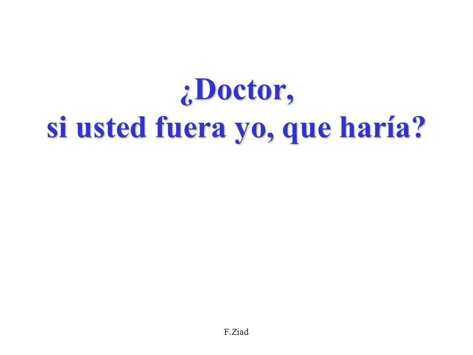 ¿Doctor, si usted fuera yo, que haría