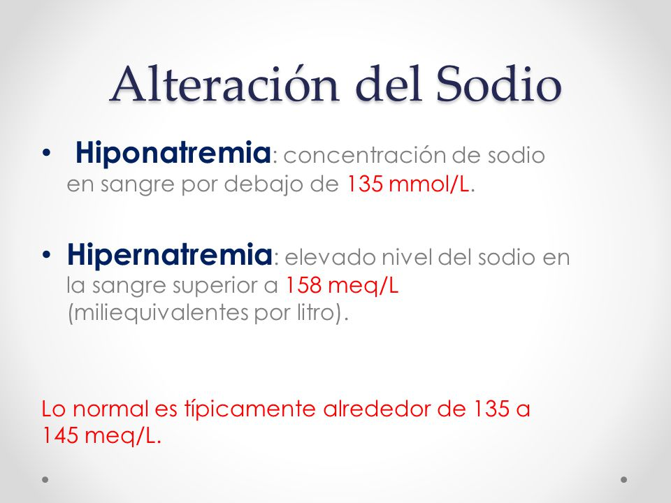 Alteración del Sodio Hiponatremia: concentración de sodio en sangre por debajo de 135 mmol/L.