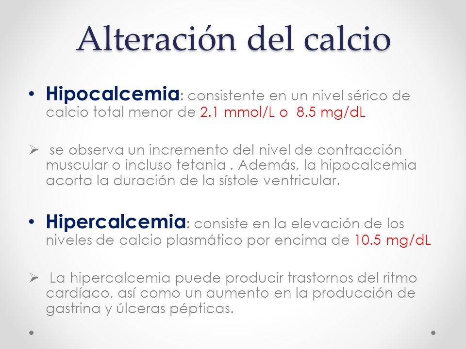 Alteración del calcio Hipocalcemia: consistente en un nivel sérico de calcio total menor de 2.1 mmol/L o 8.5 mg/dL