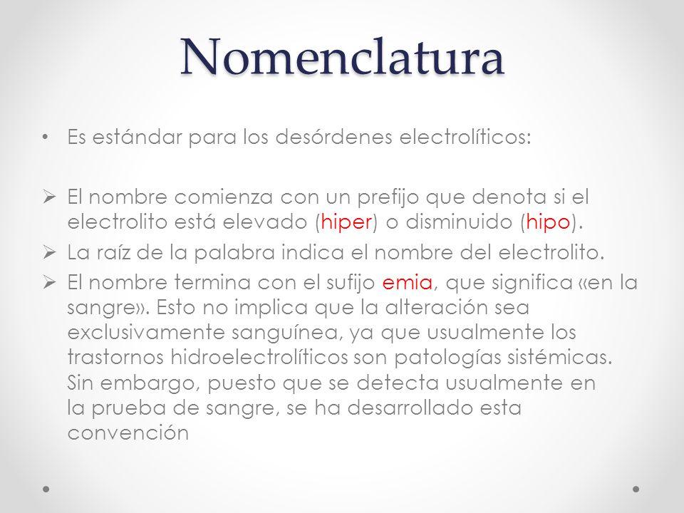 Nomenclatura Es estándar para los desórdenes electrolíticos: