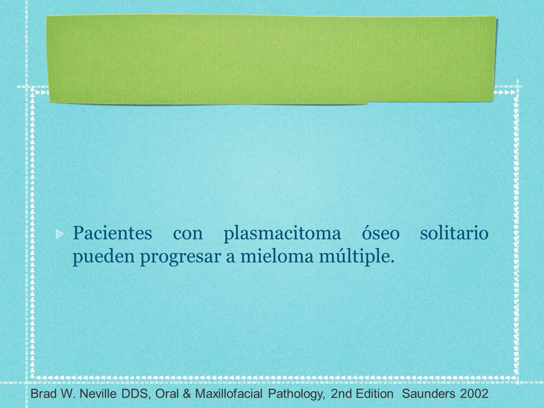 Pacientes con plasmacitoma óseo solitario pueden progresar a mieloma múltiple.