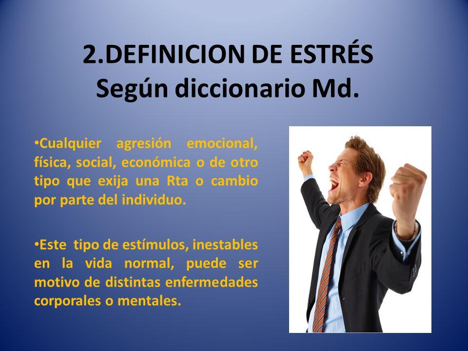 2.DEFINICION DE ESTRÉS Según diccionario Md.